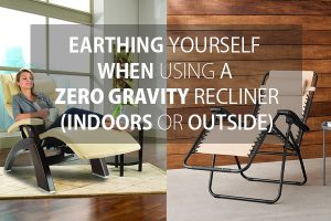 Earthing while using a zero gravity chair indoors or out