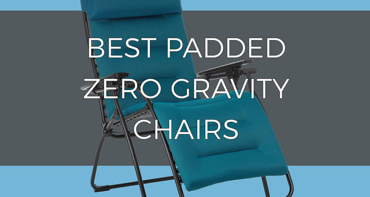 Best padded zero gravity chairs